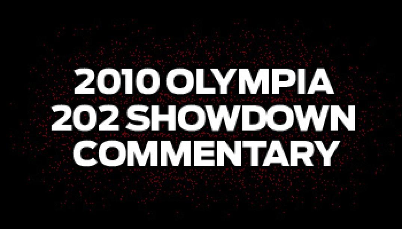 2010 OLYMPIA 202 SHOWDOWN COMMENTARY