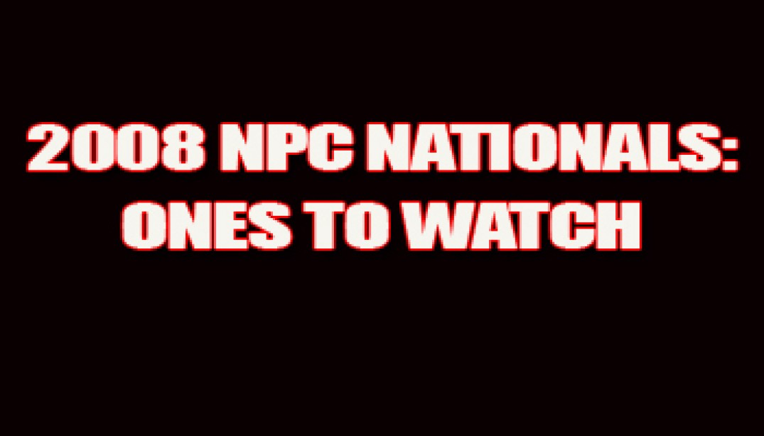 2008 NPC NATIONALS: ONES TO WATCH