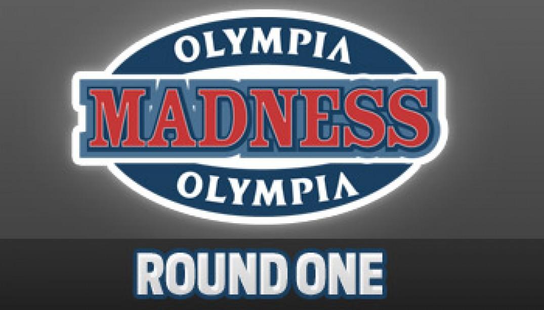 OLYMPIA MADNESS: ROUND ONE
