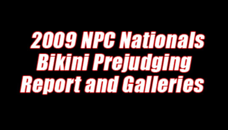 2009 NPC NATIONALS BIKINI PREJUDGING REPORT AND GALLERIES
