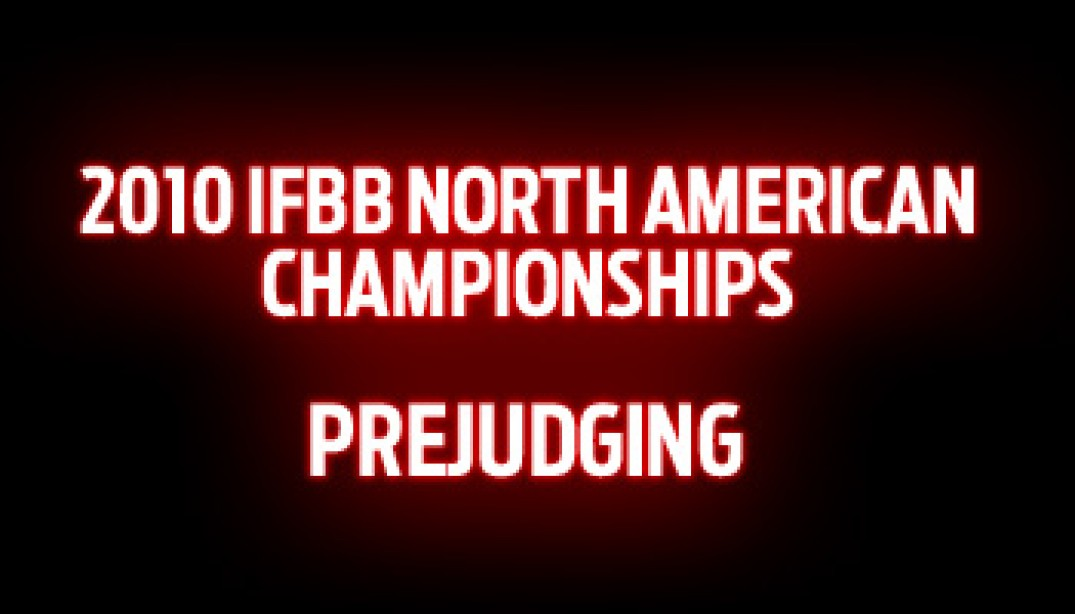 2010 IFBB NORTH AMERICAN CHAMPIONSHIPS PREJUDGING GALLERY
