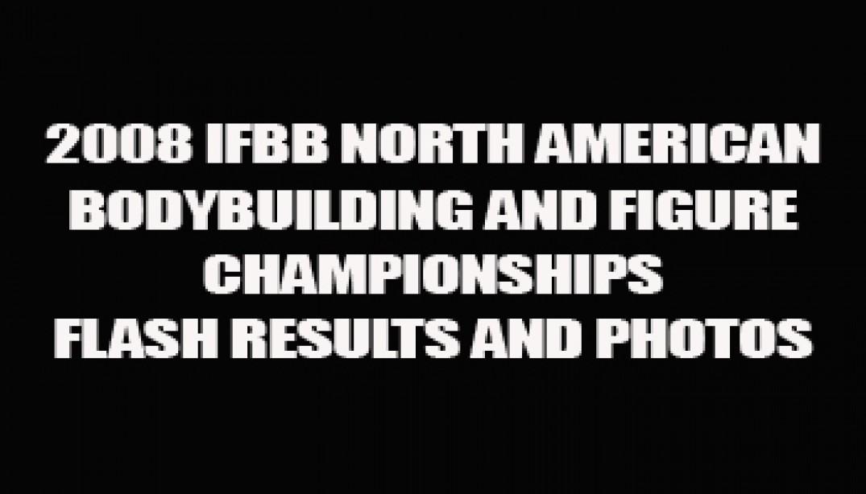 2008 IFBB NORTH AMERICAN FLASH RESULTS