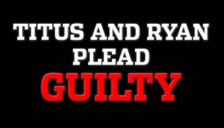 TITUS, RYAN PLEAD GUILTY