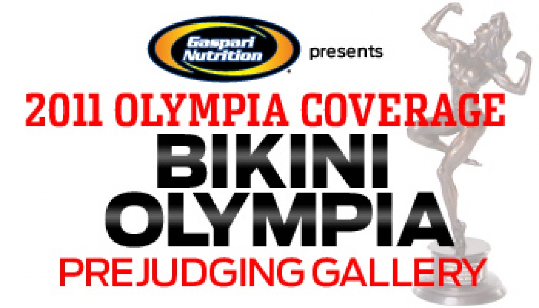 2011 OLYMPIA: BIKINI PREJUDGING REPORT & GALLERIES