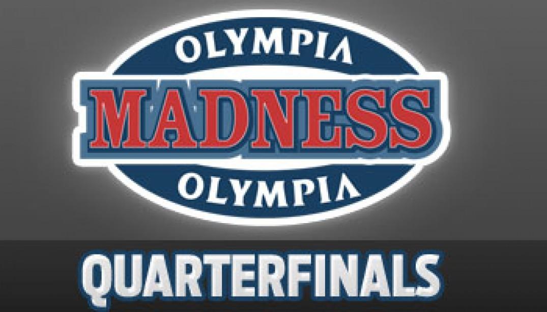 OLYMPIA MADNESS: QUARTERFINALS