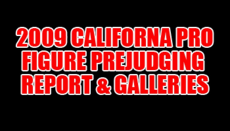 2009 CALIFORNIA PRO FIGURE PREJUDGING REPORT AND GALLERIES
