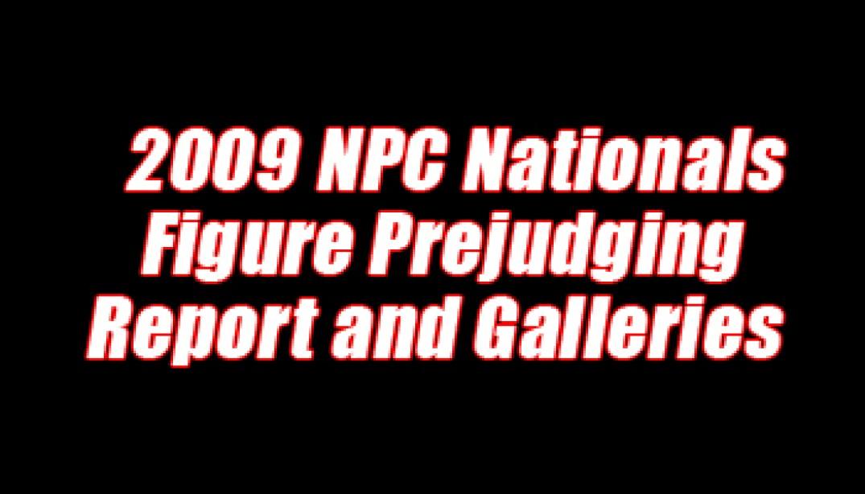 '09 NPC NATIONALS FIGURE PREJUDGING REPORT AND GALLERIES