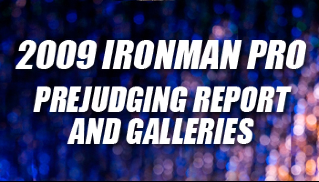 2009 IRONMAN PREJUDGING REPORT AND GALLERIES