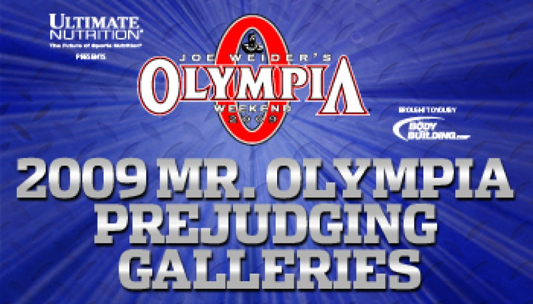 2009 MR. OLYMPIA PREJUDGING REPORT AND GALLERIES