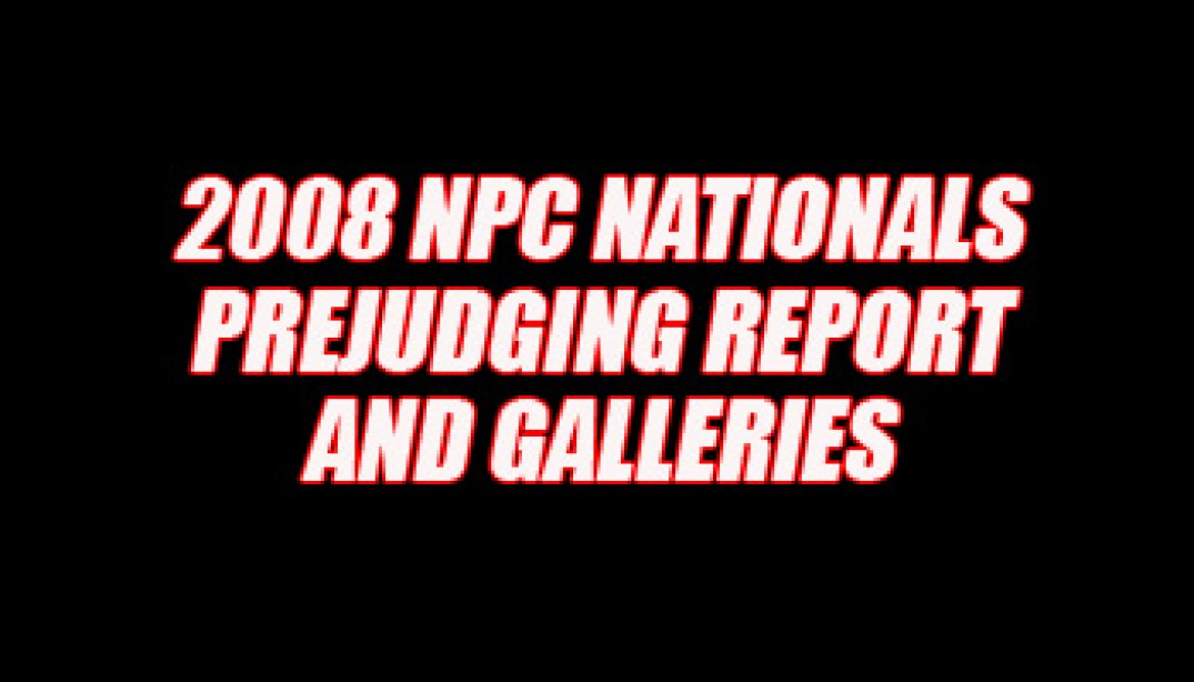 2008 NPC NATIONALS PREJUDGING REPORT AND GALLERIES