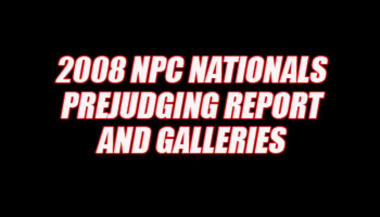 2008 NPC NATIONALS PREJUDGING REPORT AND GALLERIES