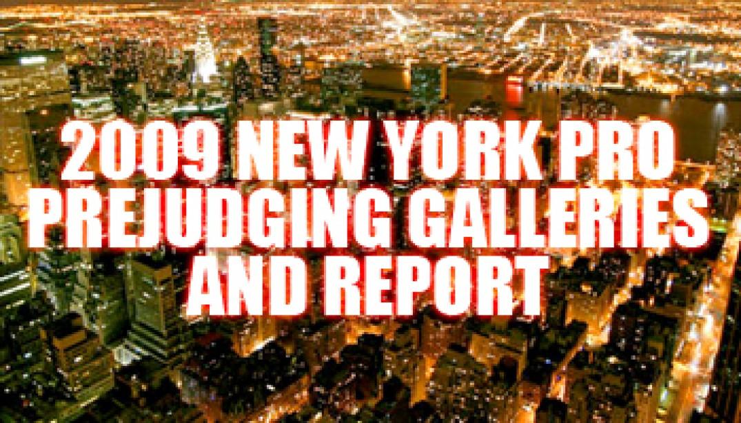 2009 NEW YORK PRO PREJUDGING GALLERIES AND REPORT
