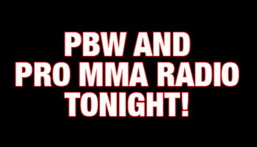 PBW AND PRO MMA RADIO TONIGHT!