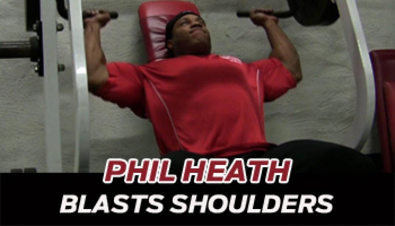 NEW VIDEO: PHIL HEATH BLASTS SHOULDERS!