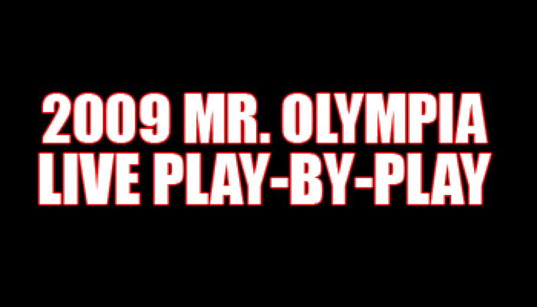 2009 MR. OLYMPIA LIVE PLAY-BY-PLAY