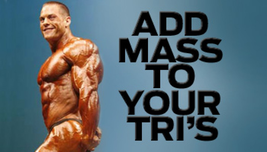 ADD MASS TO YOUR TRI'S