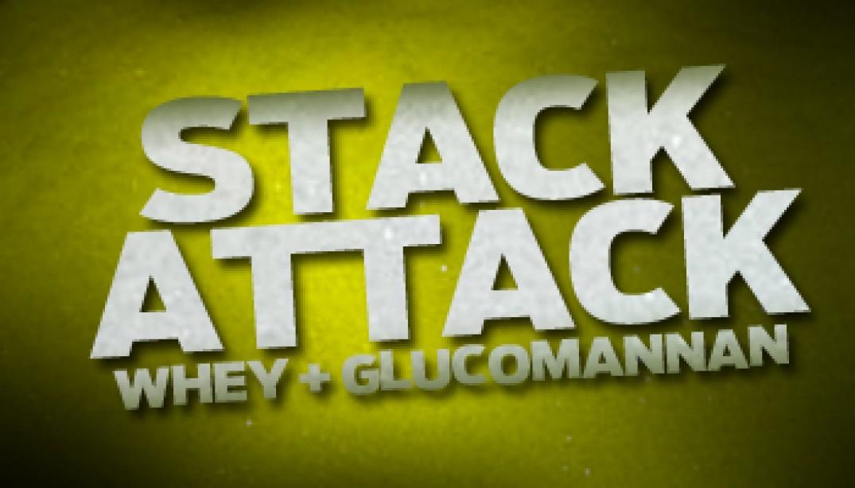 Stack Attack: Whey + Glucomannan