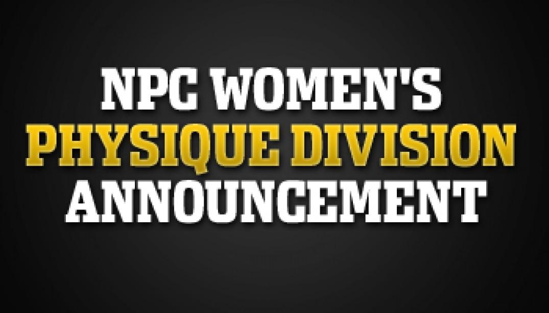 NPC WOMEN'S PHYSIQUE DIVISION ANNOUNCEMENT