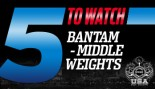5 TO WATCH: Bantem-Middleweight thumbnail