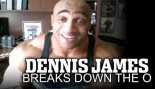 VIDEO INTERVIEW: DENNIS JAMES BREAKS DOWN THE O thumbnail