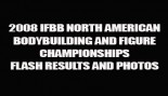 2008 IFBB NORTH AMERICAN FLASH RESULTS thumbnail