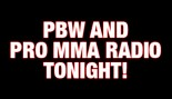 PBW AND PRO MMA RADIO TONIGHT! thumbnail